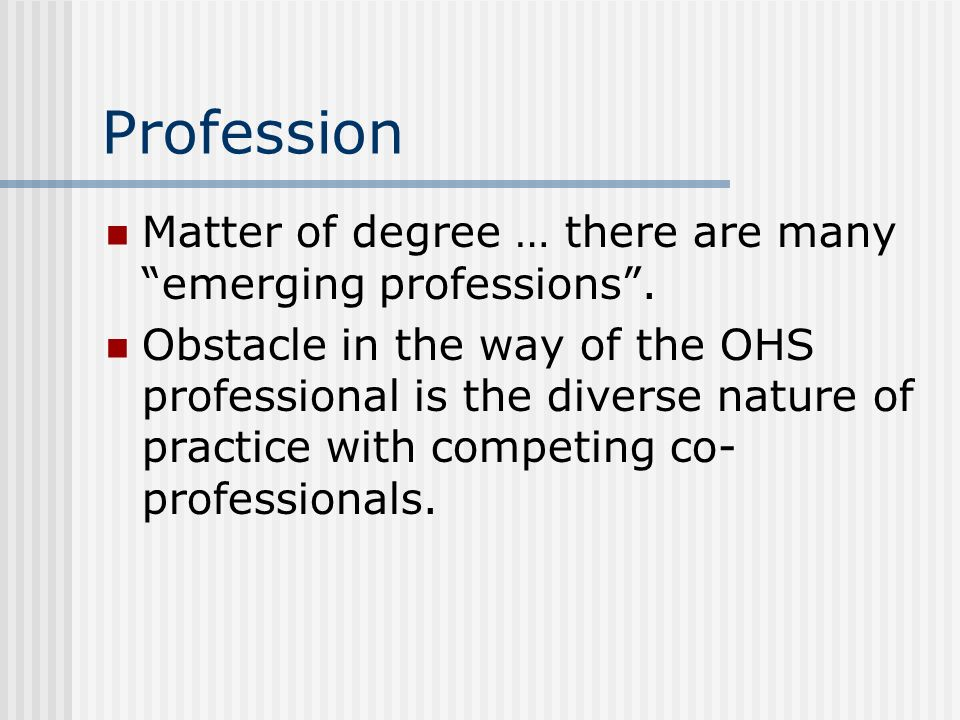 Profession Matter of degree … there are many emerging professions .