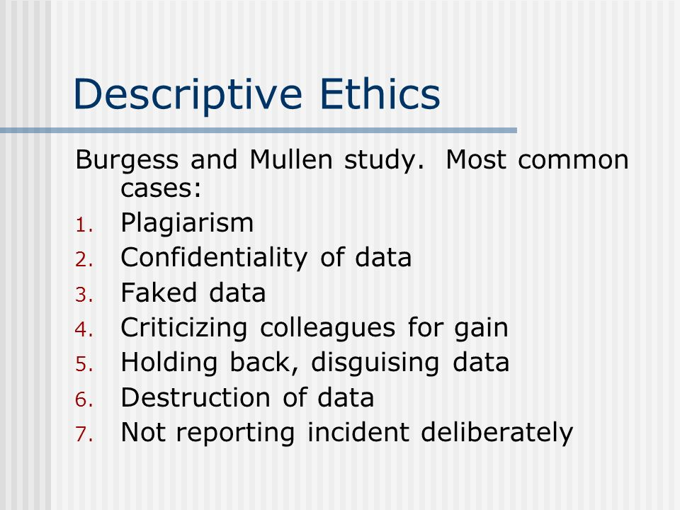 Descriptive Ethics Burgess and Mullen study. Most common cases: