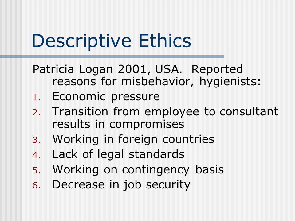 Descriptive Ethics Patricia Logan 2001, USA. Reported reasons for misbehavior, hygienists: Economic pressure.