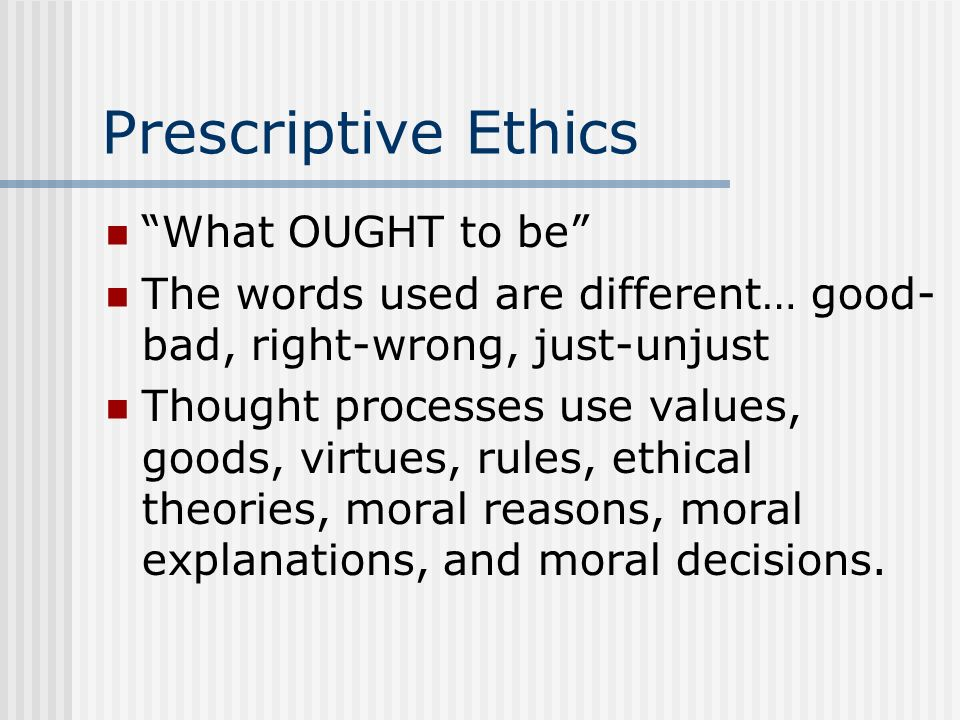 Prescriptive Ethics What OUGHT to be