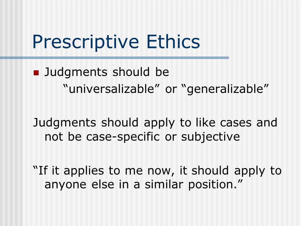 Prescriptive Ethics Judgments should be