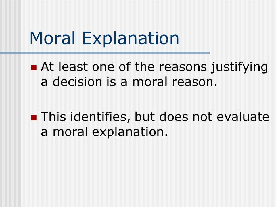 Moral Explanation At least one of the reasons justifying a decision is a moral reason.