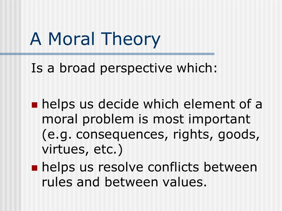 A Moral Theory Is a broad perspective which: