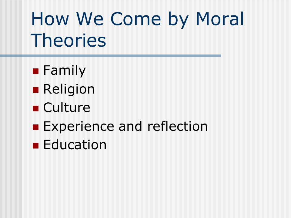 How We Come by Moral Theories