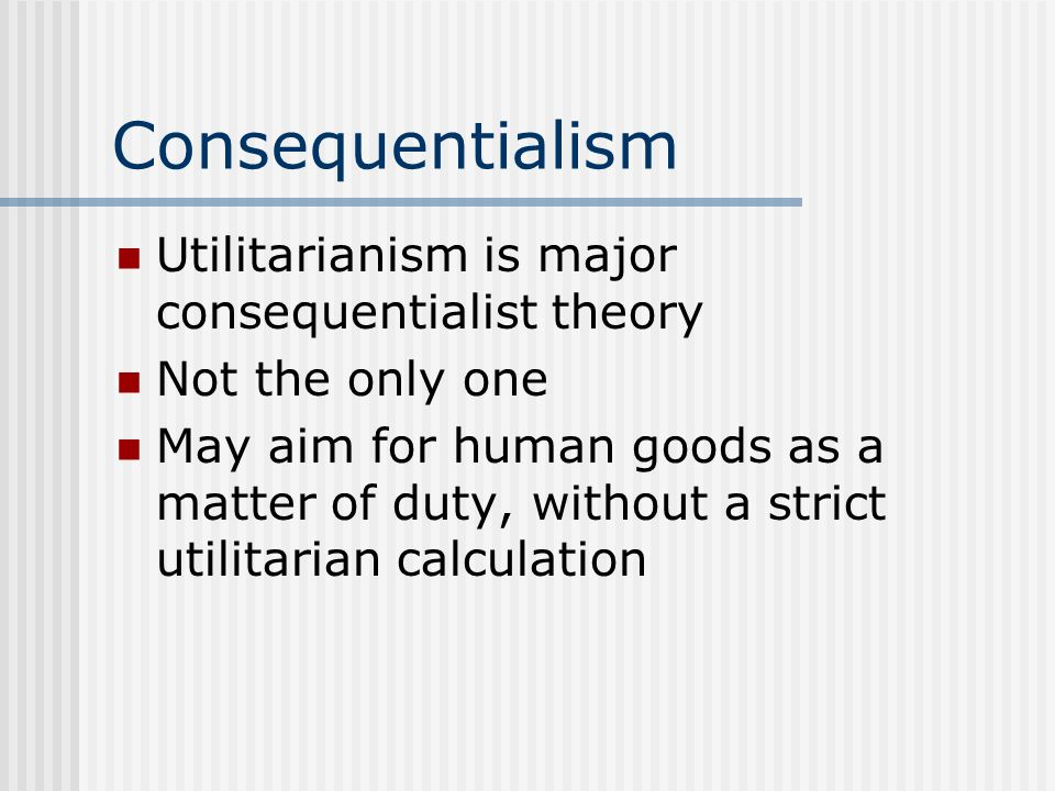 Consequentialism Utilitarianism is major consequentialist theory