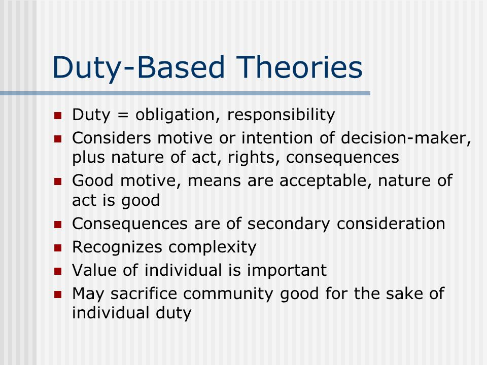 Duty-Based Theories Duty = obligation, responsibility