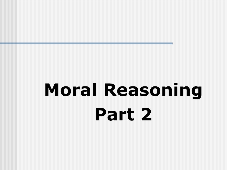 Moral Reasoning Part 2