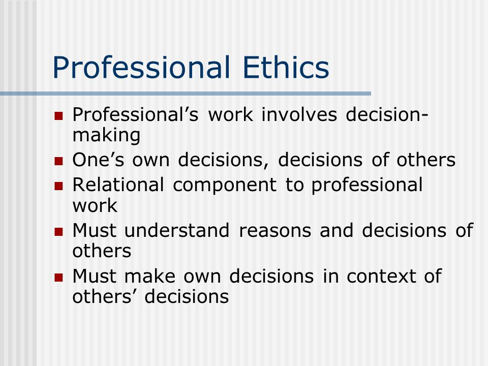Professional Ethics Professional's work involves decision-making