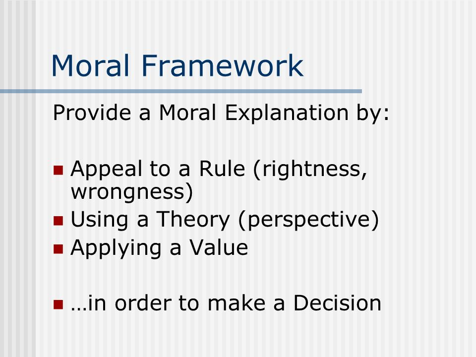 Moral Framework Provide a Moral Explanation by: