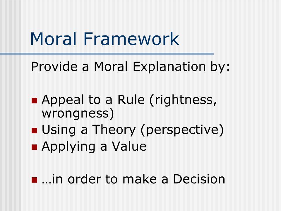 Moral Framework Provide a Moral Explanation by: