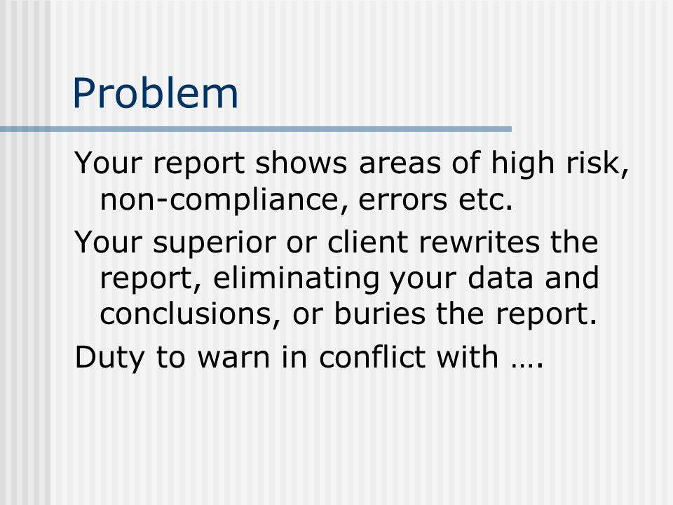Problem Your report shows areas of high risk, non-compliance, errors etc.