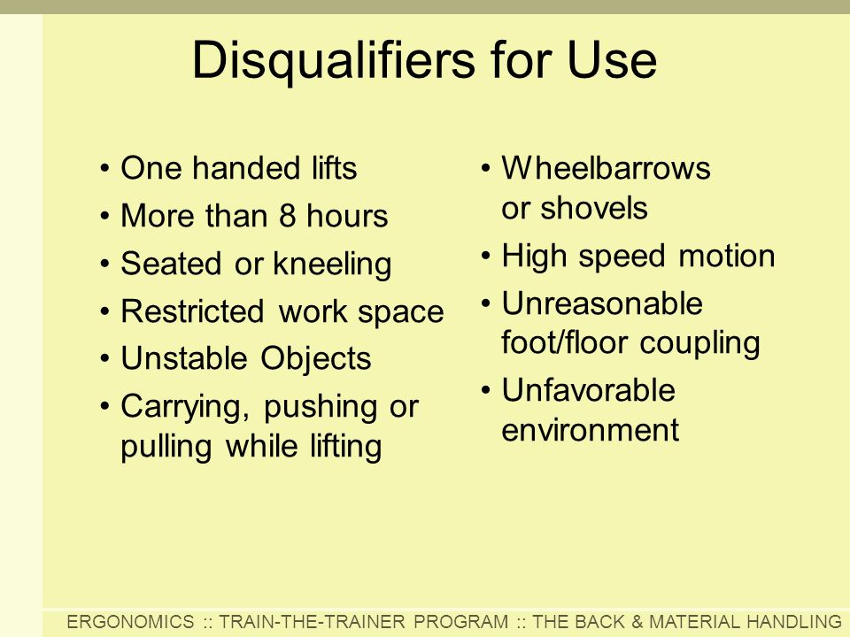 Disqualifiers for Use One handed lifts More than 8 hours