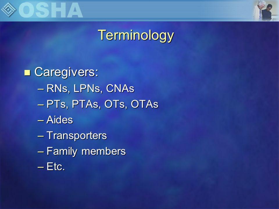 Terminology Caregivers: RNs, LPNs, CNAs PTs, PTAs, OTs, OTAs Aides