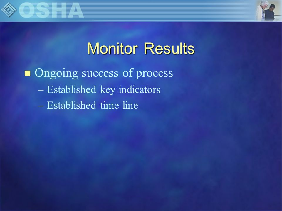 Monitor Results Ongoing success of process Established key indicators