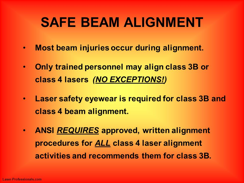 SAFE BEAM ALIGNMENT Most beam injuries occur during alignment.