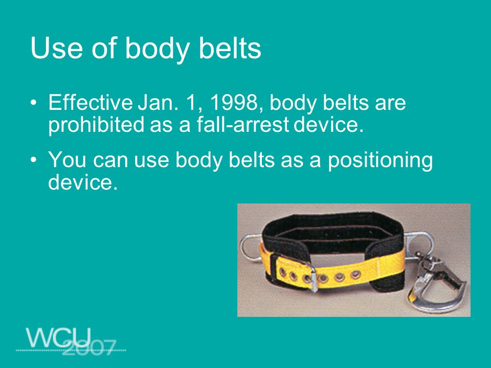 Use of body belts Effective Jan. 1, 1998, body belts are prohibited as a fall-arrest device.