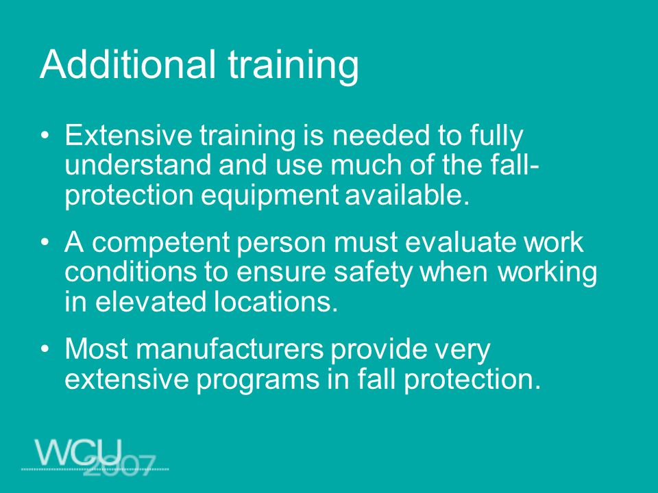 Additional training Extensive training is needed to fully understand and use much of the fall-protection equipment available.
