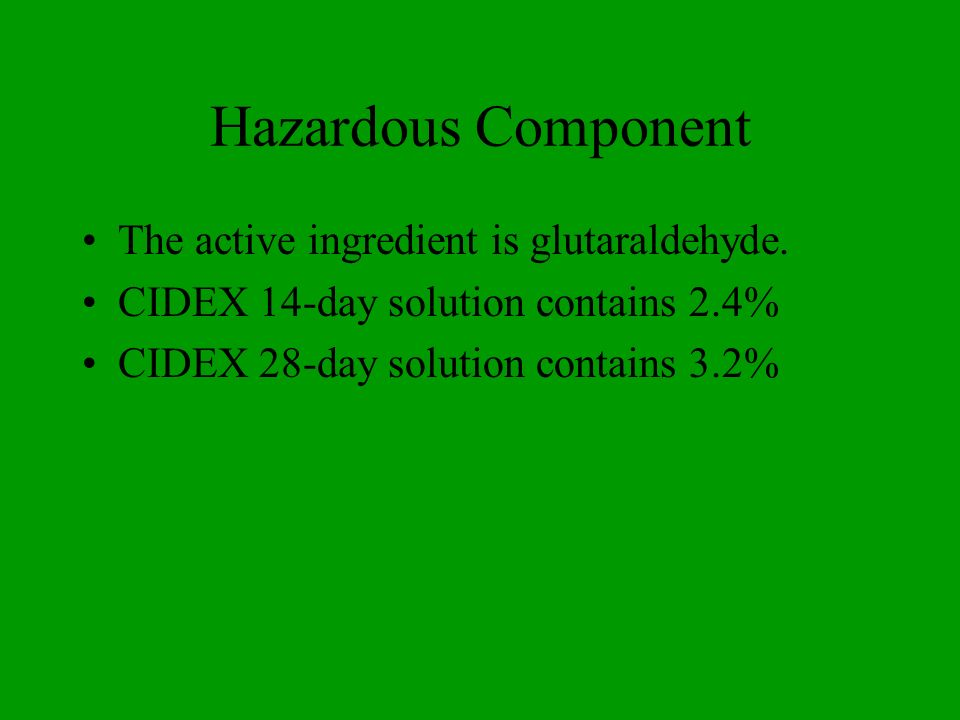 Hazardous Component The active ingredient is glutaraldehyde.