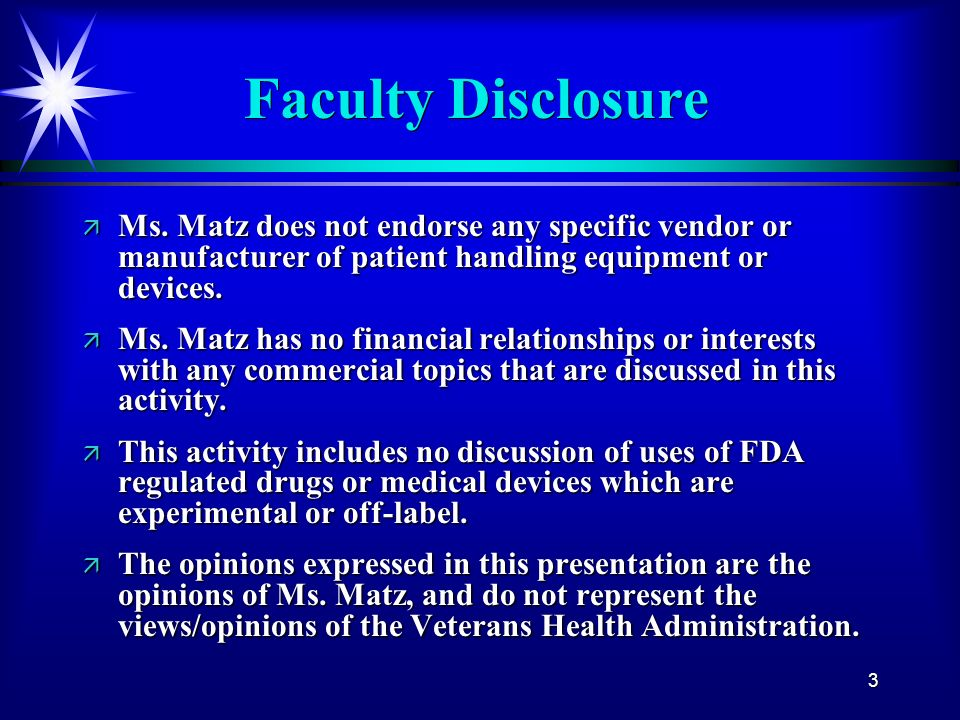 Faculty Disclosure Ms. Matz does not endorse any specific vendor or manufacturer of patient handling equipment or devices.