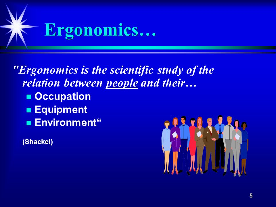 Ergonomics… Ergonomics is the scientific study of the relation between people and their… Occupation.