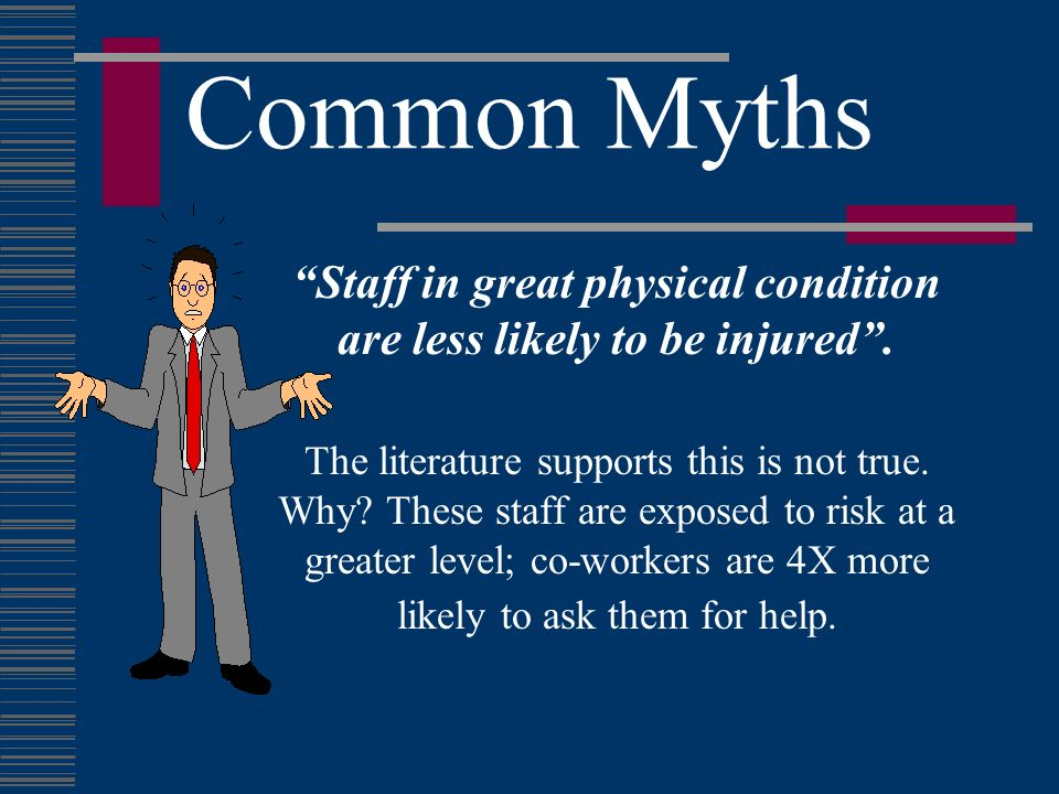 Staff in great physical condition are less likely to be injured .