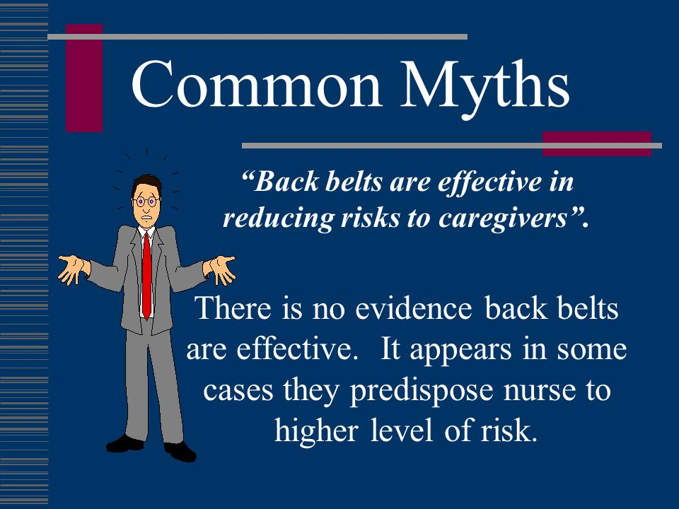 Back belts are effective in reducing risks to caregivers .