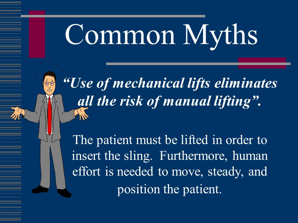 Use of mechanical lifts eliminates all the risk of manual lifting .