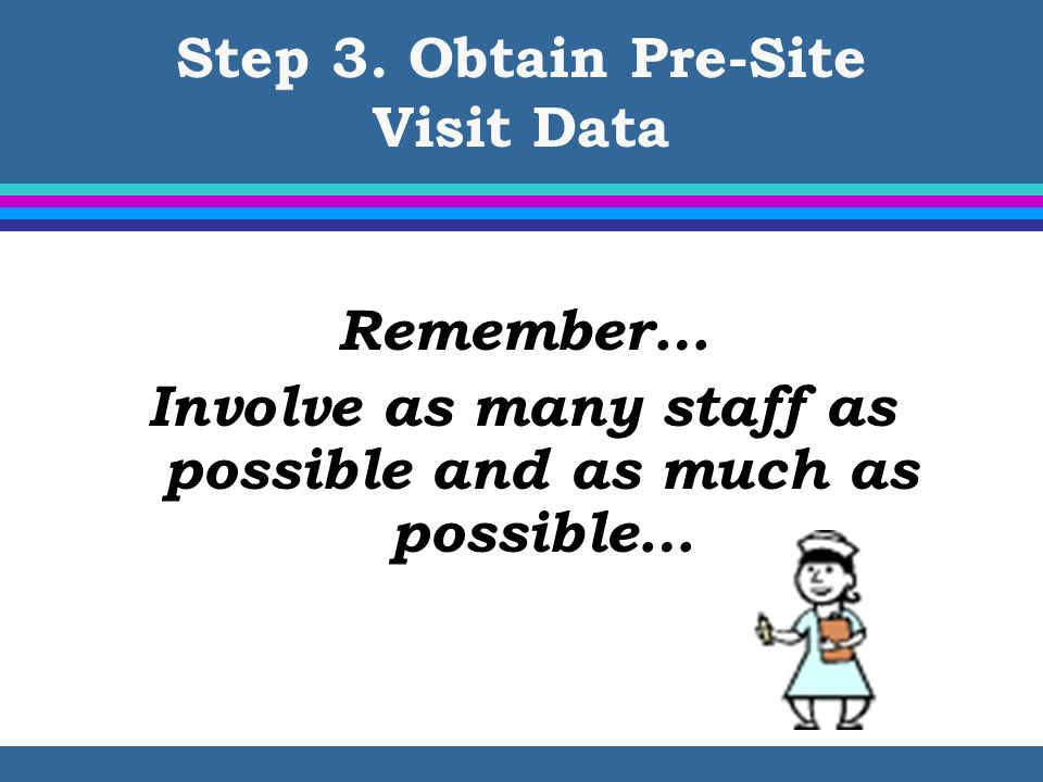Step 3. Obtain Pre-Site Visit Data