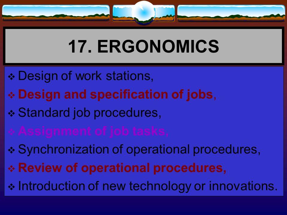 17. ERGONOMICS Design of work stations,