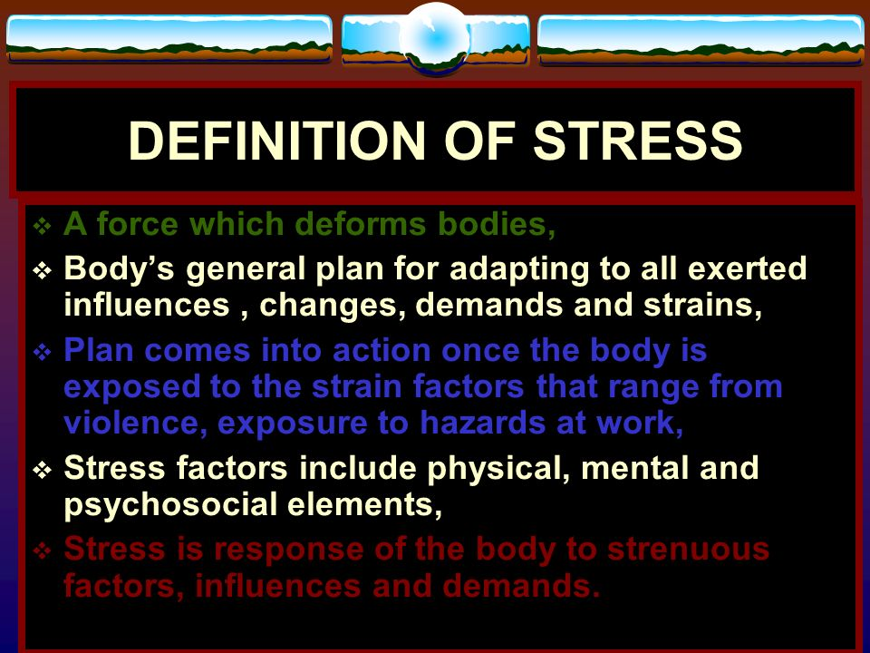 DEFINITION OF STRESS A force which deforms bodies,