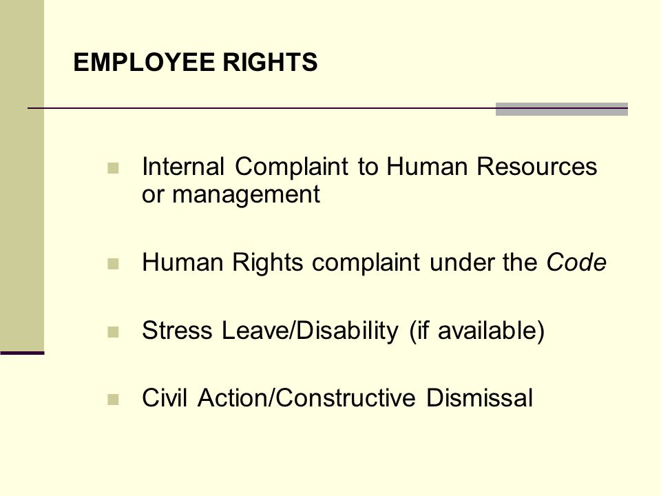 EMPLOYEE RIGHTS Internal Complaint to Human Resources or management. Human Rights complaint under the Code.