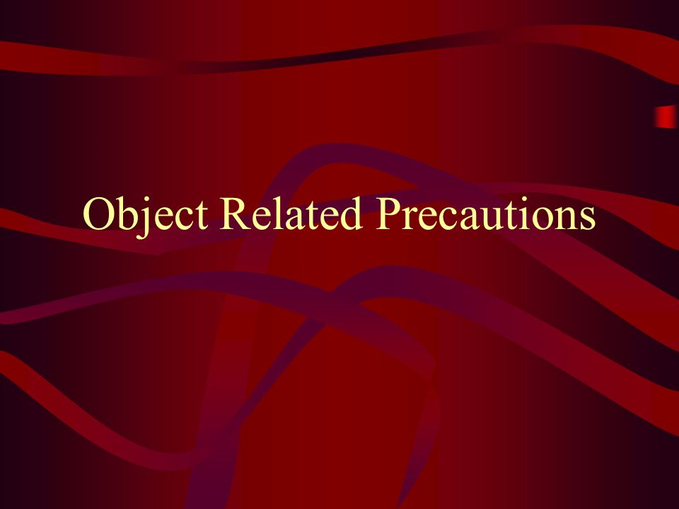 Object Related Precautions