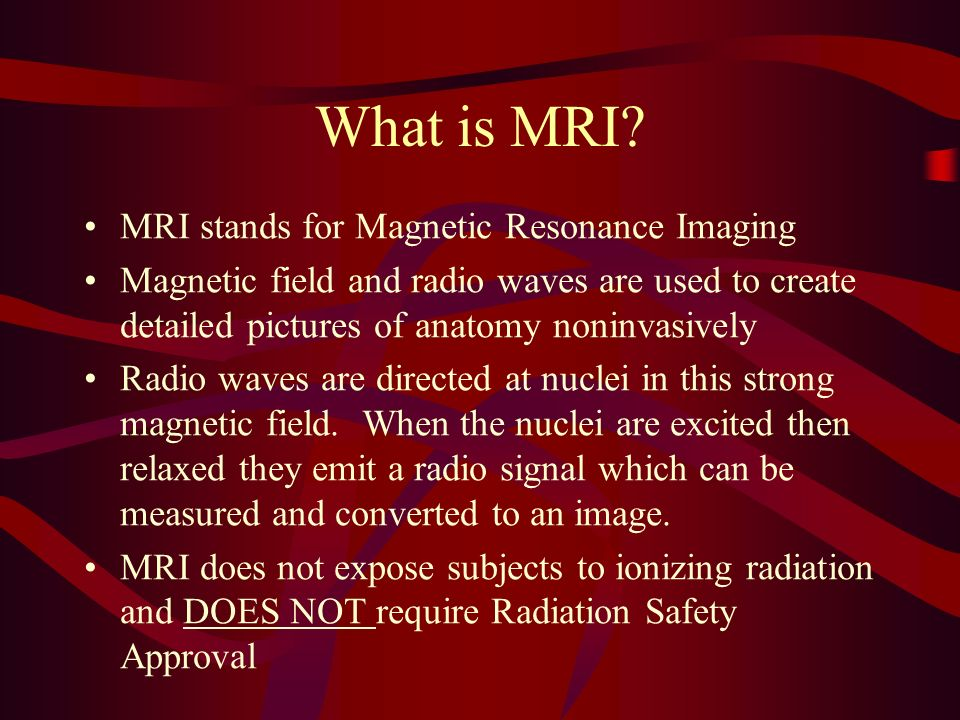 What is MRI MRI stands for Magnetic Resonance Imaging