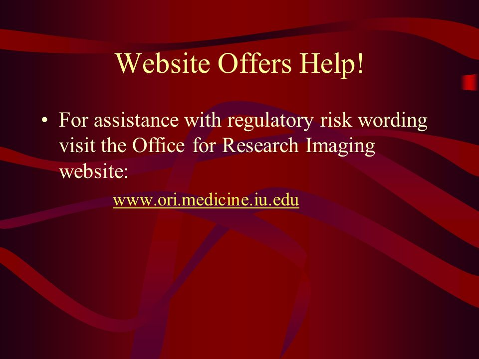 Website Offers Help! For assistance with regulatory risk wording visit the Office for Research Imaging website: