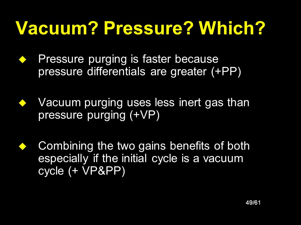 Vacuum Pressure Which Pressure purging is faster because pressure differentials are greater (+PP)