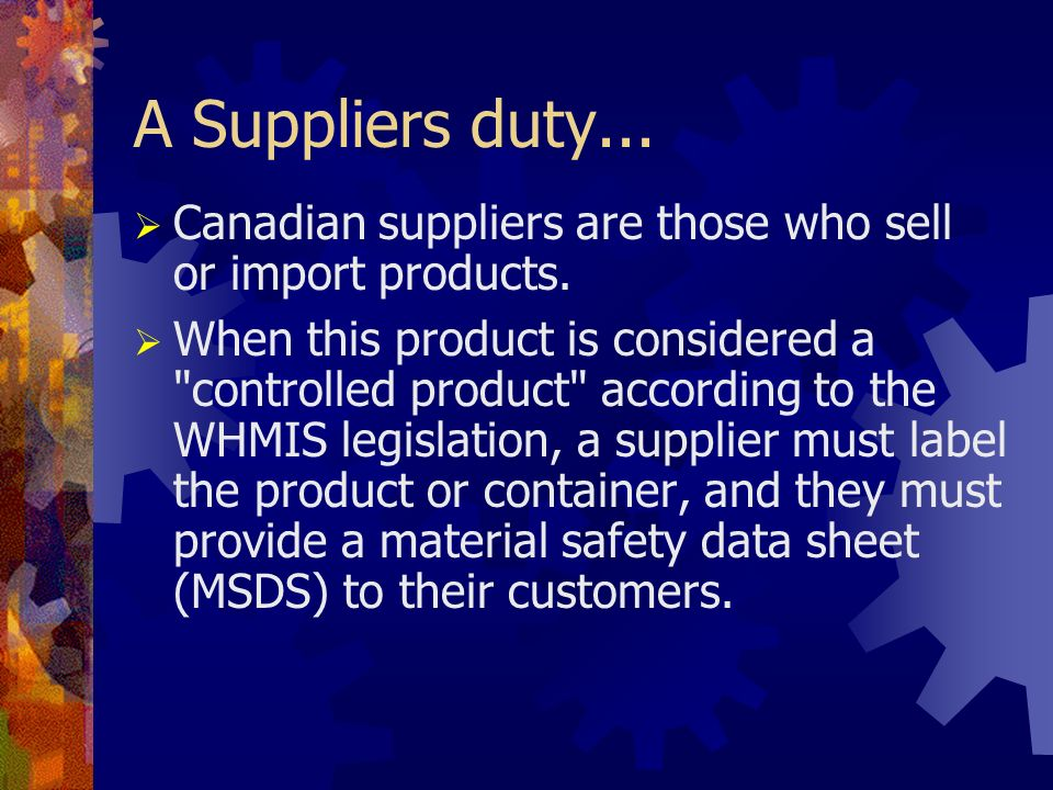 A Suppliers duty... Canadian suppliers are those who sell or import products.