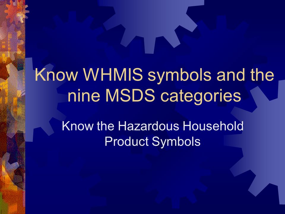 Know WHMIS symbols and the nine MSDS categories