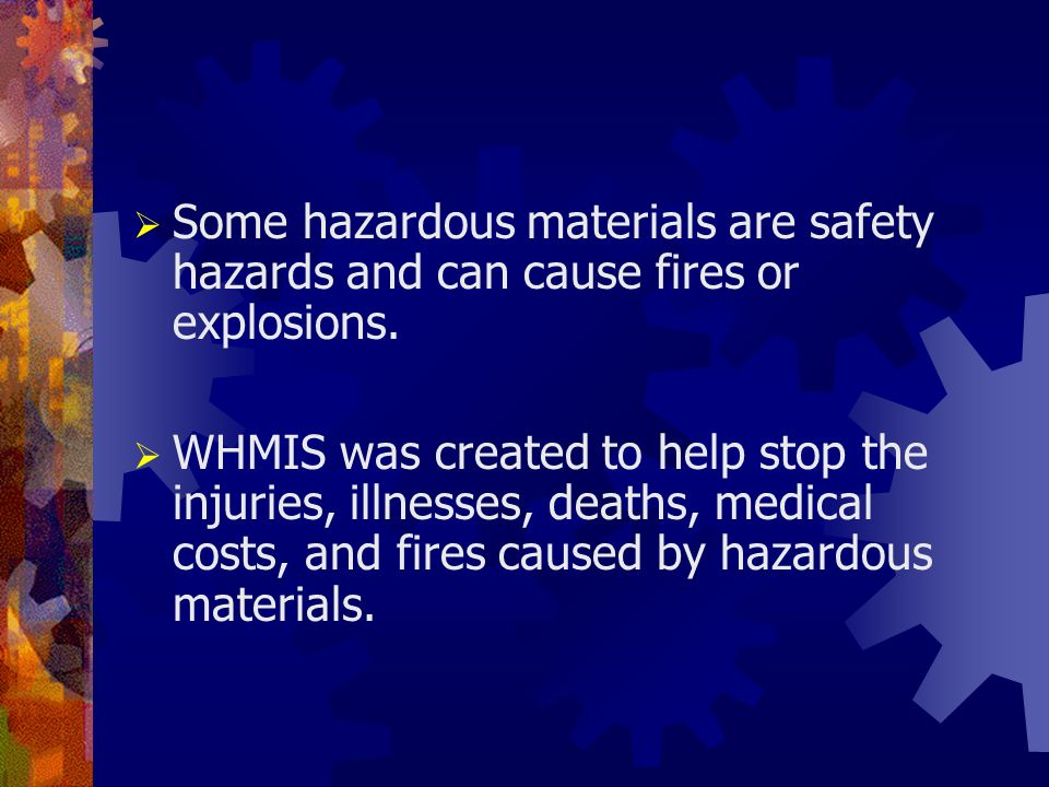 Some hazardous materials are safety hazards and can cause fires or explosions.