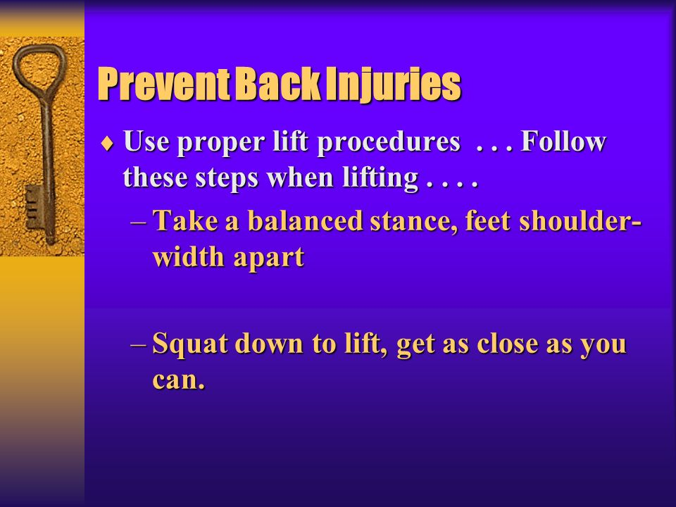 * 07/16/96. Prevent Back Injuries. Use proper lift procedures Follow these steps when lifting
