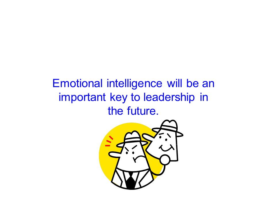 Emotional intelligence will be an