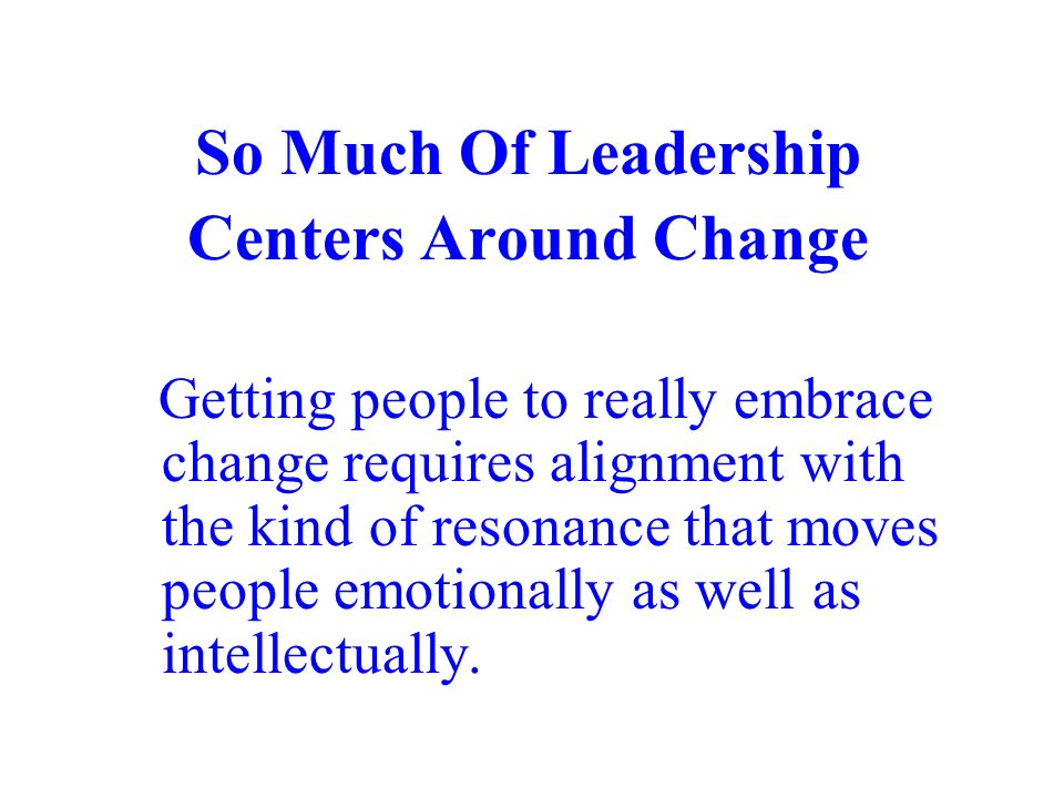 So Much Of Leadership Centers Around Change