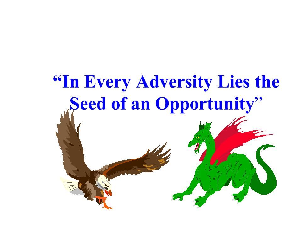 In Every Adversity Lies the Seed of an Opportunity