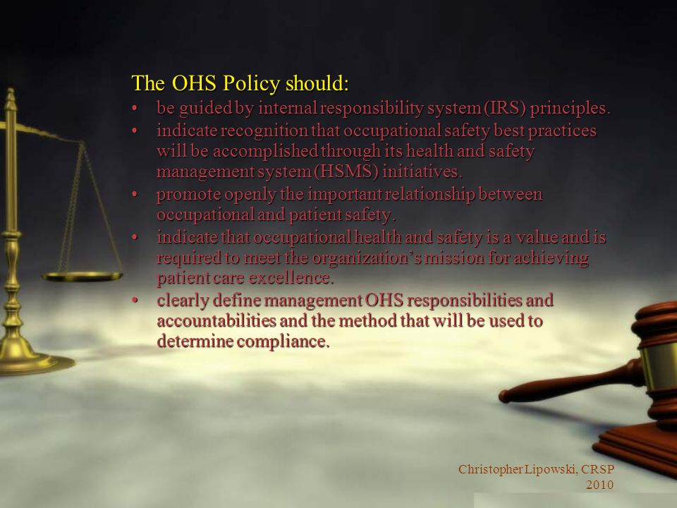 The OHS Policy should: be guided by internal responsibility system (IRS) principles.