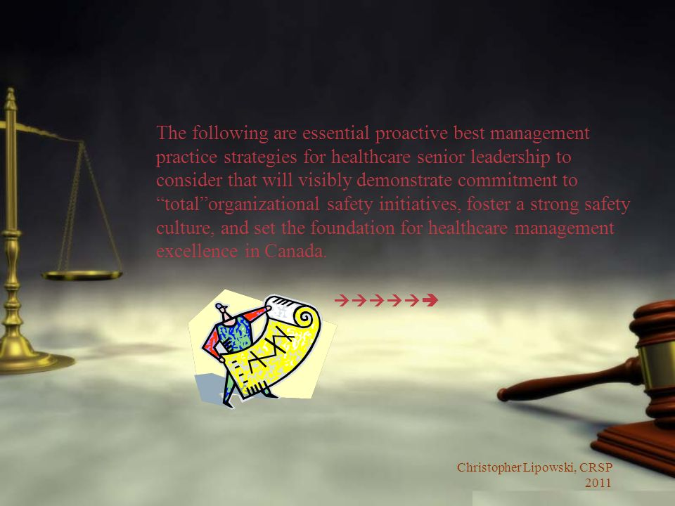 The following are essential proactive best management practice strategies for healthcare senior leadership to consider that will visibly demonstrate commitment to total organizational safety initiatives, foster a strong safety culture, and set the foundation for healthcare management excellence in Canada.