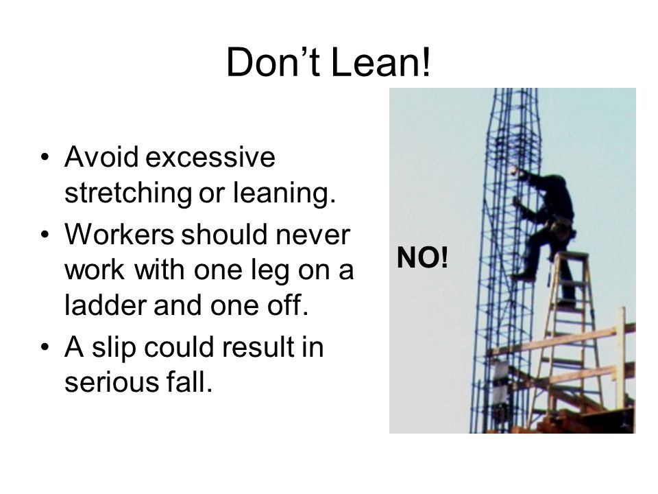 Don't Lean! Avoid excessive stretching or leaning.