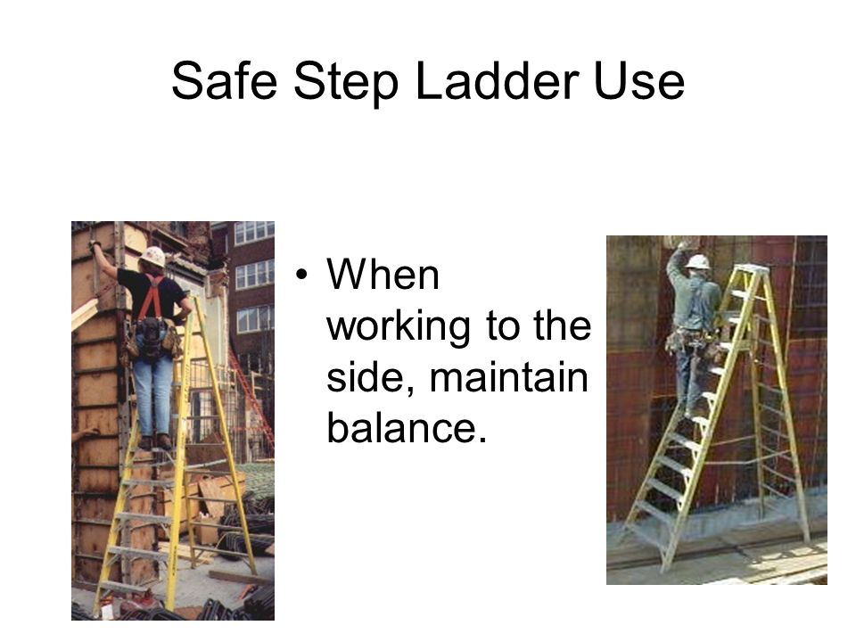 Safe Step Ladder Use When working to the side, maintain balance.