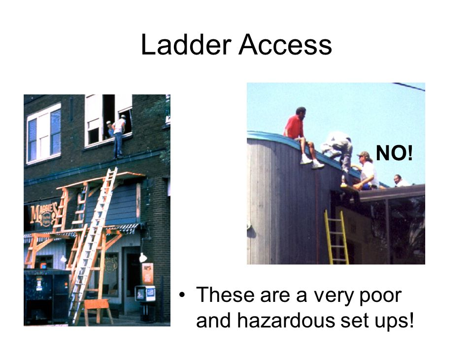 Ladder Access NO! These are a very poor and hazardous set ups!