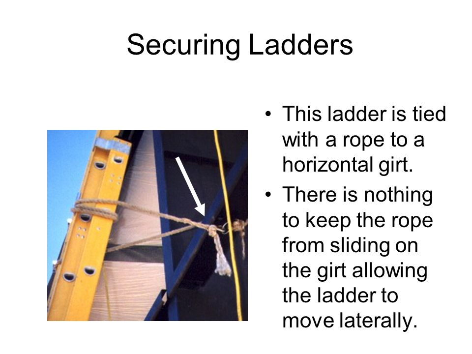 Securing Ladders This ladder is tied with a rope to a horizontal girt.