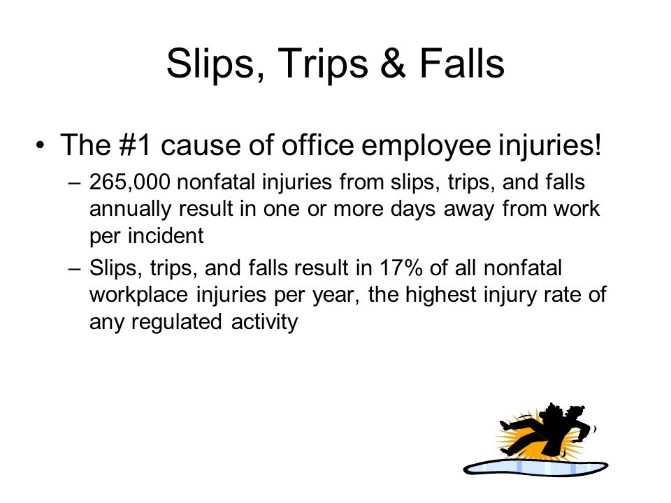 Slips, Trips & Falls The #1 cause of office employee injuries!