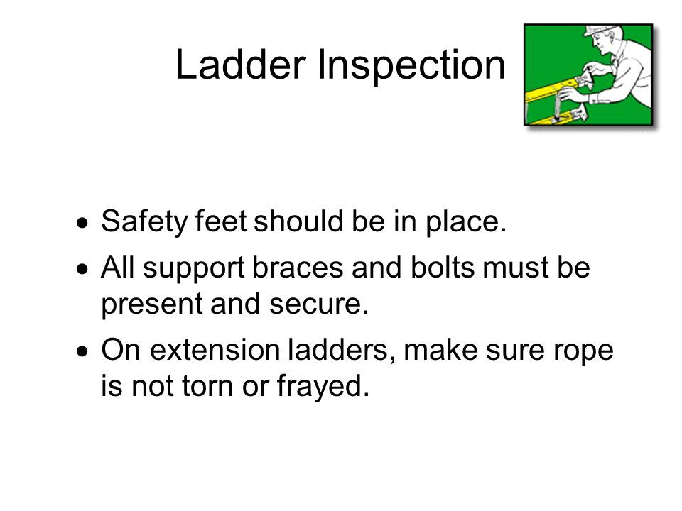 Ladder Inspection Safety feet should be in place.